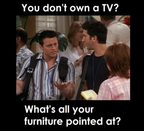 friends-meme-you-dont-own-a-tv
